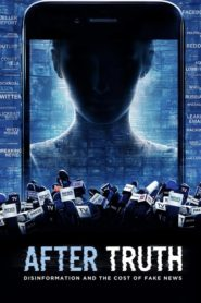 After Truth: Disinformation and the Cost of Fake News 2020 Stream Film Deutsch